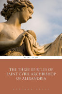 The Three Epistles of Saint Cyril Archbishop of Alexandria