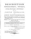 Description topographique, physique, civile, politique et historique de la partie francaise de l'isle Saint Domingue (etc.)
