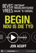 Begin - nou is die tyd (eBoek): Beveg vrees. Ontsnap ...