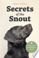 link to Secrets of the snout : the dog's incredible nose in the TCC library catalog