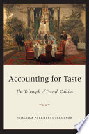 """""""Accounting for Taste: The Triumph of French Cuisine"""" by Priscilla Parkhurst Ferguson"""