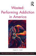 Wasted: Performing Addiction in America [Pdf/ePub] eBook