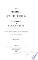 The General Stud book  Containing Pedigrees of Race Horses   c   c  from the Earliest Accounts to the Year     Inclusive