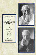The Leadbeater Reader  a Selection of Occult Essays