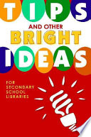 Tips and Other Bright Ideas for Secondary School Libraries