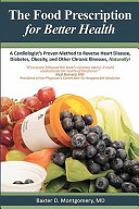 The Food Prescription for Better Health : a Cardiologist's Proven Method to Reverse Heart Disease, Diabetes, Obesity, and Other Chronic Illnesses, Naturally!