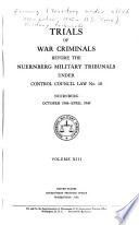 Trials of War Criminals Before the Nuremberg Military Tribunals Under Control Council Law No. 10, Nuernberg, October 1946-April 1949