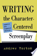 Writing the Character Centered Screenplay  Updated and Expanded edition Book