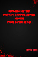 Invasion of the Mutant Vampire Zombie Women from Outer Space ebook