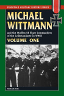 Michael Wittmann   the Waffen SS Tiger Commanders of the Leibstandarte in WWII