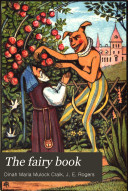 The fairy book; the best popular fairy stories selected and rendered anew, by the author of 'John Halifax gentleman'.