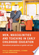 Men Masculinities And Teaching In Early Childhood Education