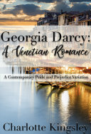 Georgia Darcy: A Venetian Romance: A Contemporary Pride and Prejudice Variation Novella [Pdf/ePub] eBook