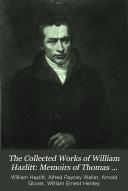 The Collected Works Of William Hazlitt Memoirs Of Thomas Holcroft Liber Amoris Characteristics