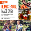 Homesteading Made Easy  Boxed Set   Self Sufficiency Guide for Preppers  Homesteading Enthusiasts and Survivalists