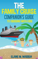 The Family Cruise Companion s Guide to Cruising with Kids