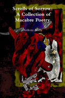 Scrolls of Sorrow: A Collection of Macabre Poetry