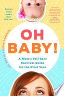 Oh Baby  A Mom s Self Care Survival Guide for the First Year