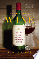 Inventing Wine  A New History of One of the World s Most Ancient Pleasures