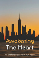 Awakening The Heart   An Emotional Read For A Hurt Heart