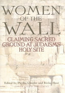 Women of the Wall  Claiming Sacred Ground at Judaism s Holy Site Book PDF