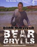 Born Survivor  Bear Grylls