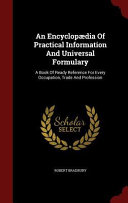 An Encyclopaedia of Practical Information and Universal Formulary