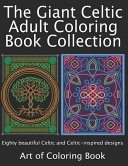 The Giant Celtic Adult Coloring Book Collection  Volumes 1 and 2 of Celtic Coloring Books for Adults Combined Into a Single Book