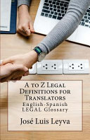 A to Z Legal Definitions for Translators