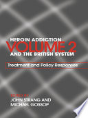Heroin Addiction And The British System Treatment And Policy Responses Book PDF