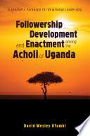 Followership Development and Enactment among the Acholi of Uganda