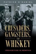 link to Crusaders, gangsters, and whiskey : prohibition in Memphis in the TCC library catalog