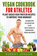 Vegan Cookbook for Athletes  Plant Based High Protein Recipes to Improve Your Workout