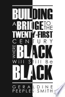 Building A Bridge To The Twenty First Century Where Black Will Still Be Black