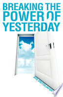 Breaking The Power Of Yesterday Book PDF