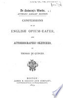 De Quincey's Works: Confessions of an English opium-eater. Autobiographic sketches