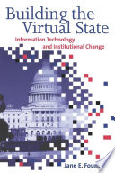 Building the Virtual State  : Information Technology and Institutional Change