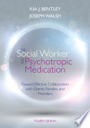 The Social Worker and Psychotropic Medication  Toward Effective Collaboration with Clients  Families  and Providers Book