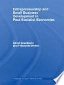 Entrepreneurship and Small Business Development in Post Socialist Economies