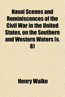 Naval Scenes and Reminiscences of the Civil War in the United States  on the Southern and Western Waters