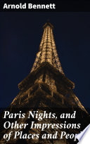 Paris Nights  and Other Impressions of Places and People