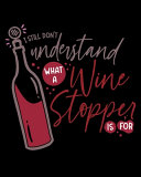 I Still Don t Understand What A Wine Stopper Is For Book PDF