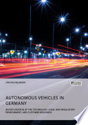 Autonomous Vehicles In Germany An Exploration Of The Technology Legal And Regulatory Environment And Customer Readiness Book PDF