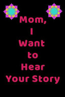 Mom  I Want to Hear Your Story   a Mother s Guided Journal to Share Her Life   Her Love That Tells Her Life Story Mom Tell Me Your Story   Keepsake Journal