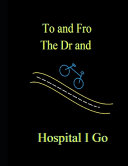 To and Fro the Dr and Hospital I Go