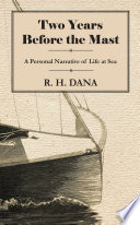 Two Years Before The Mast A Personal Narrative Of Life At Sea