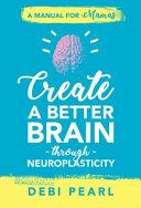 Create a Better Brain Through Neuroplasticity