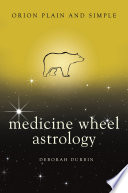 Medicine Wheel Astrology  Orion Plain and Simple