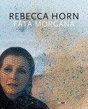 Ausstellung u.d.T.: Rebecca Horn : Fata Morgana, Liebesflucht
