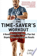 """The Time-Saver's Workout: A Revolutionary New Fitness Plan that Dispels Myths and Optimizes Results"" by John Little"